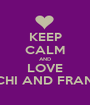 KEEP CALM AND LOVE CHUCHI AND FRANCHIE - Personalised Poster A1 size