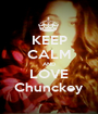 KEEP CALM AND LOVE Chunckey - Personalised Poster A1 size