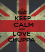 KEEP  CALM AND  LOVE  CHUPPA  - Personalised Poster A1 size