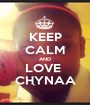 KEEP CALM AND LOVE  CHYNAA - Personalised Poster A1 size
