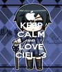 KEEP CALM AND LOVE CIEL :3 - Personalised Poster A1 size