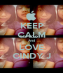 KEEP CALM And LOVE CINDY J - Personalised Poster A1 size