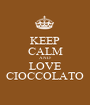 KEEP CALM AND LOVE CIOCCOLATO - Personalised Poster A1 size