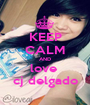 KEEP CALM AND love  cj delgado - Personalised Poster A1 size