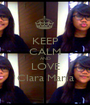 KEEP CALM AND LOVE Clara Maria - Personalised Poster A1 size