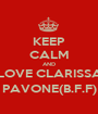 KEEP CALM AND LOVE CLARISSA PAVONE(B.F.F) - Personalised Poster A1 size