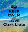 KEEP CALM AND LOVE Clark Little - Personalised Poster A1 size