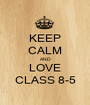 KEEP CALM AND LOVE CLASS 8-5 - Personalised Poster A1 size