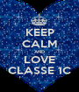 KEEP CALM AND LOVE CLASSE 1C - Personalised Poster A1 size