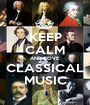 KEEP CALM AND LOVE CLASSICAL MUSIC - Personalised Poster A1 size