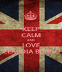 KEEP CALM AND LOVE CLAUDIA BORGO - Personalised Poster A1 size
