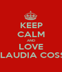 KEEP CALM AND LOVE  CLAUDIA COSSU - Personalised Poster A1 size