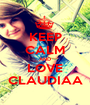 KEEP CALM AND LOVE CLAUDIAA - Personalised Poster A1 size