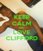 KEEP CALM AND LOVE CLIFFORD - Personalised Poster A1 size