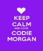KEEP CALM AND LOVE CODIE MORGAN - Personalised Poster A1 size