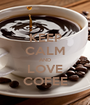 KEEP CALM AND LOVE COFEE - Personalised Poster A1 size