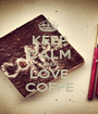 KEEP CALM AND LOVE COFFE - Personalised Poster A1 size