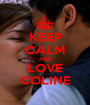 KEEP CALM AND LOVE COLINE - Personalised Poster A1 size