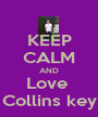 KEEP CALM AND Love  Collins key - Personalised Poster A1 size