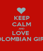 KEEP CALM AND LOVE  COLOMBIAN GIRLS - Personalised Poster A1 size