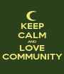 KEEP CALM AND LOVE COMMUNITY - Personalised Poster A1 size