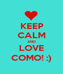 KEEP CALM AND LOVE COMO! :) - Personalised Poster A1 size