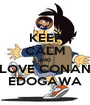 KEEP CALM AND LOVE CONAN EDOGAWA - Personalised Poster A1 size