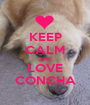 KEEP CALM AND LOVE CONCHA - Personalised Poster A1 size