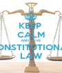 KEEP  CALM AND LOVE CONSTITUTIONAL LAW - Personalised Poster A1 size
