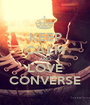 KEEP CALM AND LOVE CONVERSE - Personalised Poster A1 size