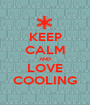 KEEP CALM AND LOVE COOLING - Personalised Poster A1 size