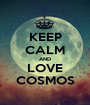 KEEP CALM AND LOVE COSMOS - Personalised Poster A1 size
