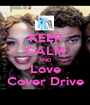 KEEP CALM AND Love Cover Drive - Personalised Poster A1 size