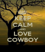 KEEP CALM AND LOVE COWBOY - Personalised Poster A1 size