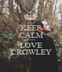 KEEP CALM AND LOVE CROWLEY - Personalised Poster A1 size