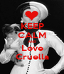 KEEP CALM AND Love Cruella - Personalised Poster A1 size