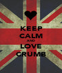 KEEP CALM AND LOVE CRUMB - Personalised Poster A1 size