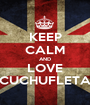 KEEP CALM AND LOVE CUCHUFLETA - Personalised Poster A1 size