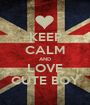 KEEP CALM AND LOVE CUTE BOY - Personalised Poster A1 size