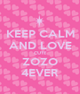 KEEP CALM AND LOVE CUTE ZOZO 4EVER - Personalised Poster A1 size