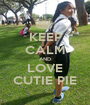 KEEP CALM AND LOVE CUTIE PIE - Personalised Poster A1 size