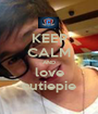 KEEP CALM AND love cutiepie - Personalised Poster A1 size
