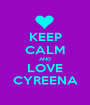 KEEP CALM AND LOVE CYREENA - Personalised Poster A1 size