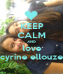 KEEP CALM AND love cyrine ellouze - Personalised Poster A1 size