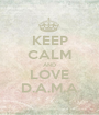 KEEP CALM AND LOVE D.A.M.A - Personalised Poster A1 size