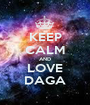 KEEP CALM AND LOVE DAGA - Personalised Poster A1 size