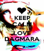 KEEP CALM AND LOVE DAGMARA - Personalised Poster A1 size