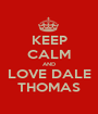 KEEP CALM AND LOVE DALE THOMAS - Personalised Poster A1 size