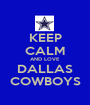 KEEP CALM AND LOVE DALLAS COWBOYS - Personalised Poster A1 size