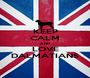 KEEP CALM AND LOVE DALMATIANS - Personalised Poster A1 size